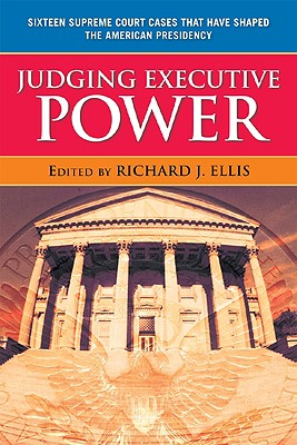 Judging Executive Power By Ellis, Richard J. (EDT)