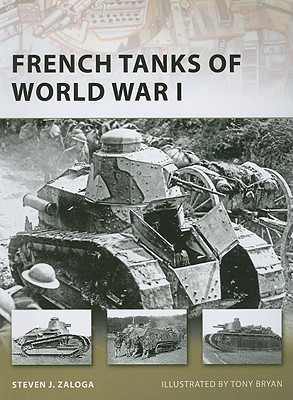 French Tanks of World War I By Zaloga, Steven J./ Bryan, Tony (ILT)